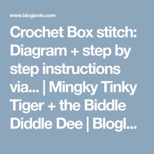 Crochet Box stitch: Diagram + step by step instructions via... | Mingky Tinky Tiger + the Biddle Diddle Dee | Bloglovin'