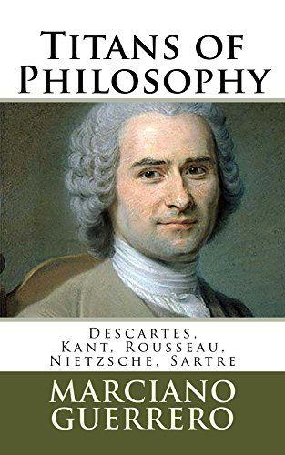 Titans of Philosophy: Descartes, Kant, Rousseau, Nietzsche, Sartre (Titans Titanes Book 2)