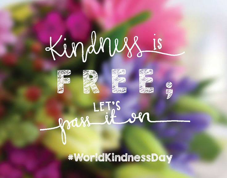 Be generous with your compliments it's world kindness day