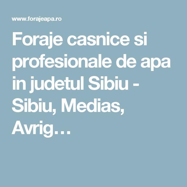 Foraje casnice si profesionale de apa in judetul Sibiu - Sibiu, Medias, Avrig…