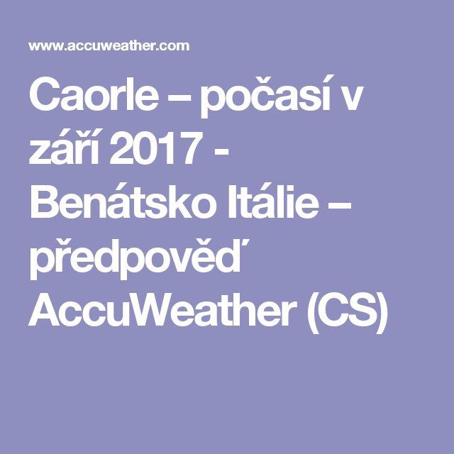 Caorle – počasí v září 2017 - Benátsko Itálie – předpověď AccuWeather (CS)
