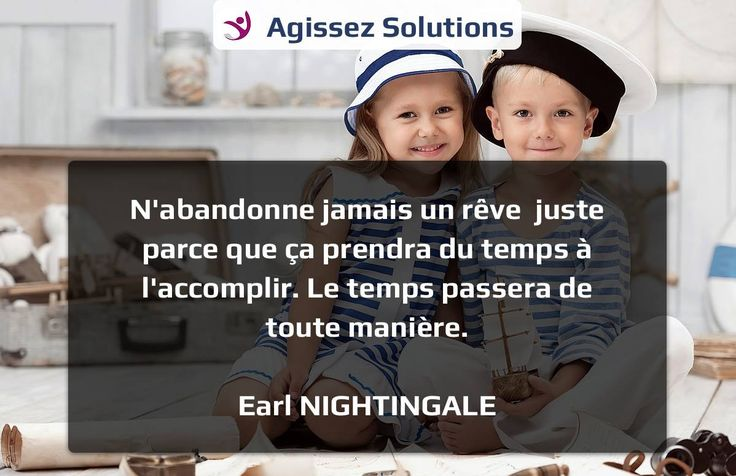 ✨ N'abandonnez pas vos rêves ! - Earl NIGHTINGALE ✨ Site : www.agissezsolutions.com / Facebook : https://www.facebook.com/AgissezSolutions/