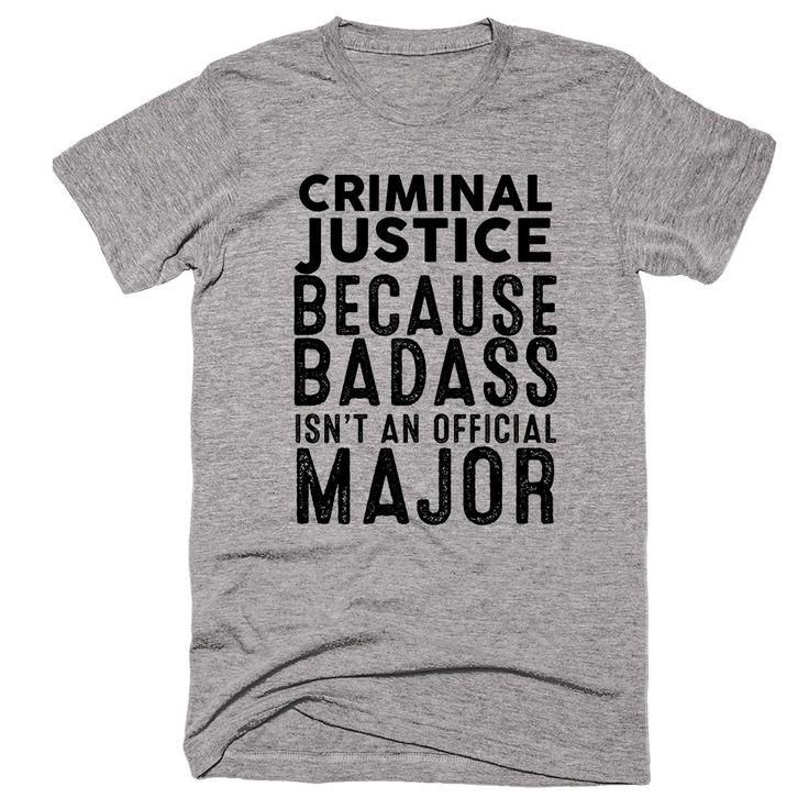 Criminal Justice Because Badass Isn't An Official Major T-shirt