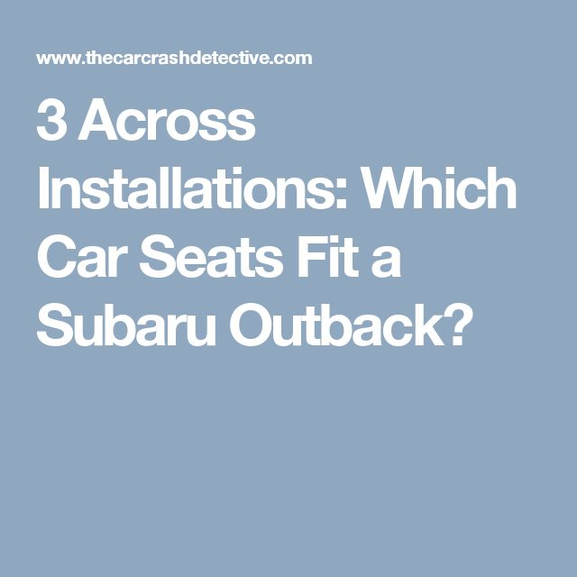 3 Across Installations: Which Car Seats Fit a Subaru Outback?