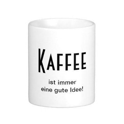 kaffee ist immer eine gute idee tasse white coffee coffee mugs and classic. Black Bedroom Furniture Sets. Home Design Ideas