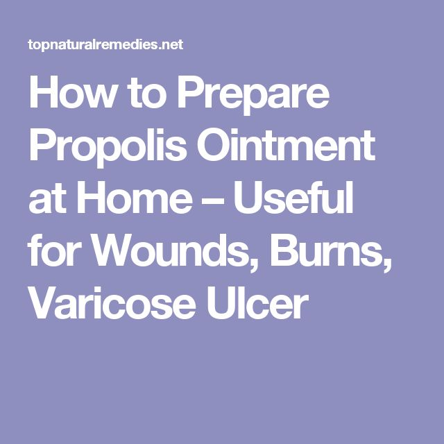 How to Prepare Propolis Ointment at Home – Useful for Wounds, Burns, Varicose Ulcer