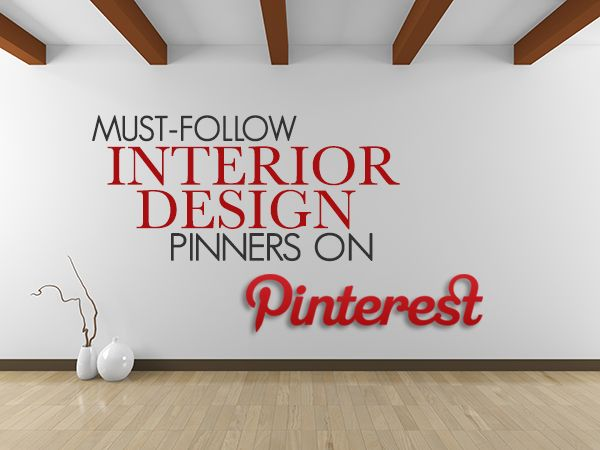I've got some more great Pinners for you to follow so your feed will be  pristinely groomed for some major interior design eye candy. And if it  makes you feel more confident in my selections, know that I regularly repin  from each of them. Needless to say, my Pinterest feed is amazing!
