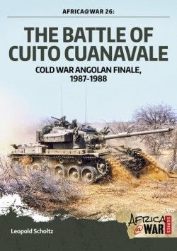 AFRICA@WAR 26: THE BATTLE OF CUITO CUANAVALE. COLD WAR ANGOLAN FINALE, 1987-1988