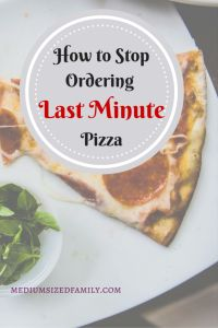 How to Stop Ordering Last Minute Pizza   Do you tend to order pizza as a last resort?  Here are some alternatives to try.