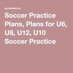 Soccer Practice Plans, Plans for U6, U8, U12, U10 Soccer Practice