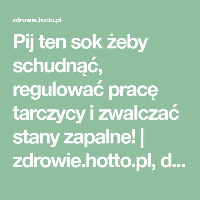 Pij ten sok żeby schudnąć, regulować pracę tarczycy i zwalczać stany zapalne! | zdrowie.hotto.pl, domowe sposoby popularne w necie