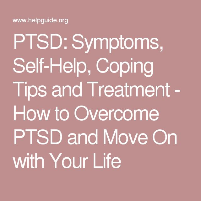 PTSD: Symptoms, Self-Help, Coping Tips and Treatment - How to Overcome PTSD and Move On with Your Life
