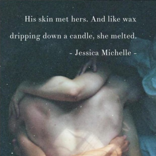 """""""His skin met hers. And like wax dripping down a candle, she melted."""""""