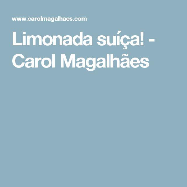 Limonada suíça! - Carol Magalhães