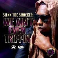 """New SINGLE """"We Ain't Even Trippin"""" By SILKK THE SHOCKER by silkktheshocker on SoundCloud"""