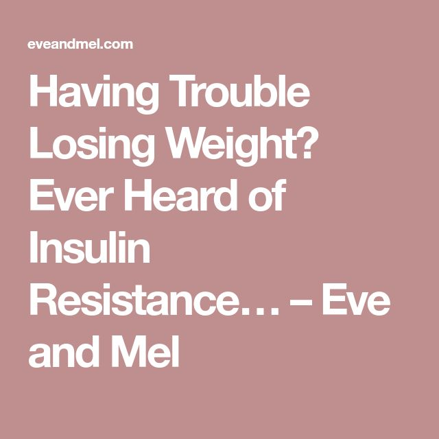 Having Trouble Losing Weight? Ever Heard of Insulin Resistance… – Eve and Mel