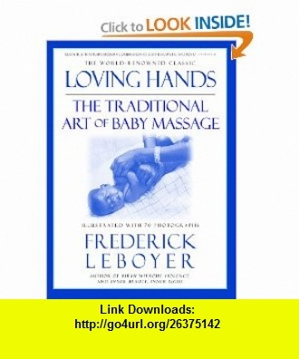 Loving Hands The Traditional Art of Baby Massage (9781557043146) Frederick Leboyer , ISBN-10: 1557043140  , ISBN-13: 978-1557043146 ,  , tutorials , pdf , ebook , torrent , downloads , rapidshare , filesonic , hotfile , megaupload , fileserve