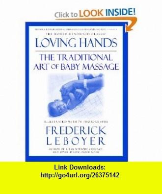 Loving Hands The Traditional Art of Baby Massage (9781557043146) Frederick Leboyer , ISBN-10: 1557043140  , ISBN-13: 978-1557043146 ,  , tutorials , pdf , ebook , torrent , downloads , rapidshare , filesonic , hotfile , megaupload , fileserve