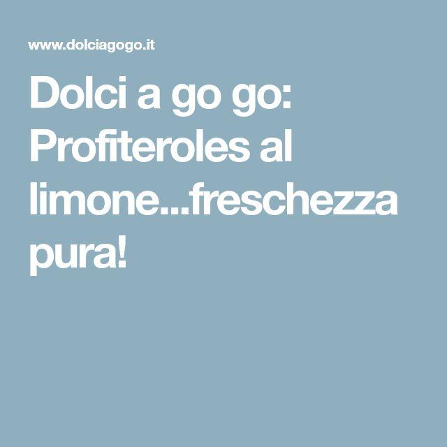 Dolci a go go: Profiteroles al limone...freschezza pura!