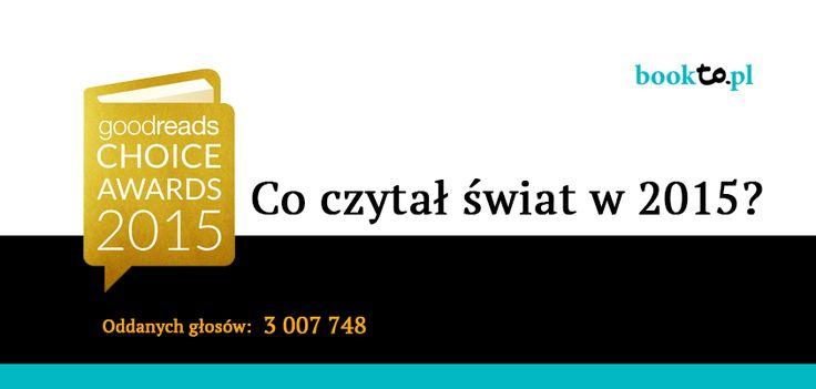 ranking najlepszych e-booków 2015 roku - Goodreads Choice Award 2015 - czyli najlepsze książki roku 2015 wg użytkowników największego portalu literackiego Goodreads. Ponad 3 miliony oddanych głosów czytelników z całego świata musi robić wrażenie. UWAGA: W naszym zestawieniu wymieniam tylko książki, które zostały przetłumaczone i wydane także w Polsce i można je kupić w e-booku.