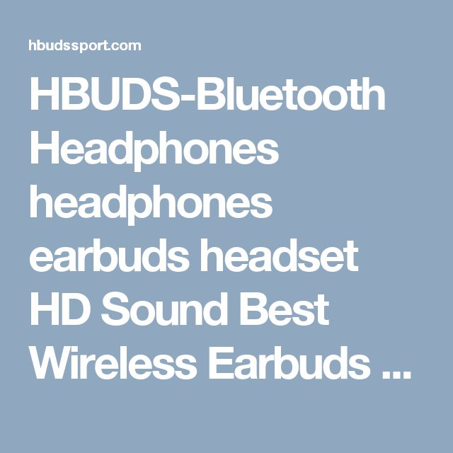 HBUDS-Bluetooth Headphones headphones  earbuds  headset HD Sound Best Wireless Earbuds Earphones Sports Best Wireless Headphones Wireless Headphones Bluetooth Earbuds Wireless Sports Bluetooth Headphones Sport Bluetooth headphones Wireless Sports Earphones Bluetooth Headphones high definition sound  quality bass  quality treble  waterproof  sweat proof  noise cancellation without any external distraction ear loops http://hbudssport.com