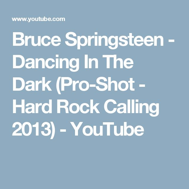Bruce Springsteen - Dancing In The Dark (Pro-Shot - Hard Rock Calling 2013) - YouTube