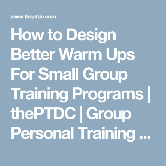 How to Design Better Warm Ups For Small Group Training Programs | thePTDC | Group Personal Training Design | The PTDC