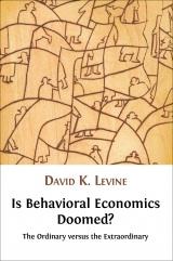 Is behavioral economics doomed?: the ordinary versus the extraordinary - David K. Levine : Open Book Publishers, 2012.