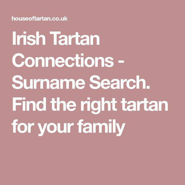 Irish Tartan Connections - Surname Search. Find the right tartan for your family