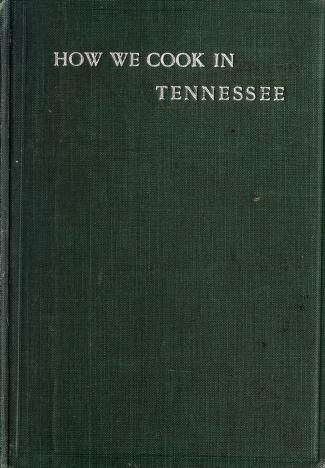 How We Cook In Tennessee By Jackson, Tennessee, First Baptist Church--The Silver Thimble Society - (1906) - (archive)