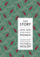 The Story: Love, Loss & The Lives of Women: 100 Great Short Stories (Book) by Victoria Hislop (2013): Waterstones.com