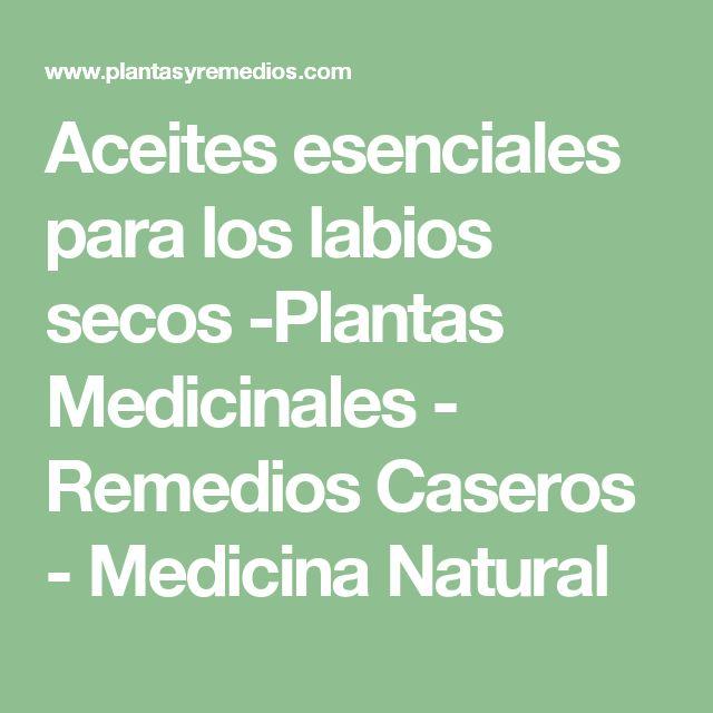 Aceites esenciales para los labios secos -Plantas Medicinales - Remedios Caseros - Medicina Natural