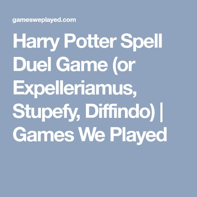 Harry Potter Spell Duel Game (or Expelleriamus, Stupefy, Diffindo)   Games We Played