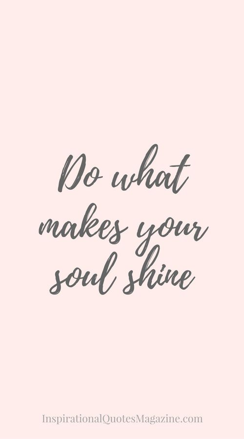Do what makes your soul shine Inspirational Quote about Happiness