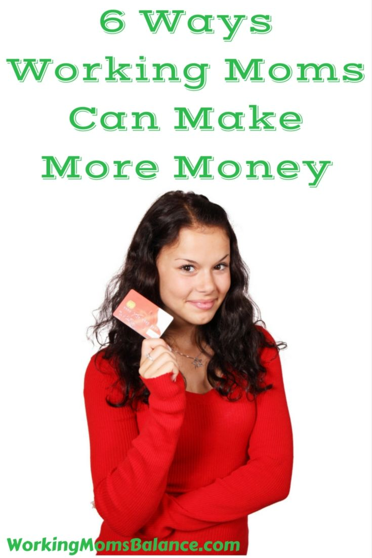 You work full time, but still need extra money at the end of the month. Here are 6 ways working moms can make more money. And a brief glimpse of the new book Money Making Mom.