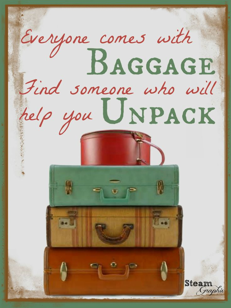 Everyone comes with baggage.........