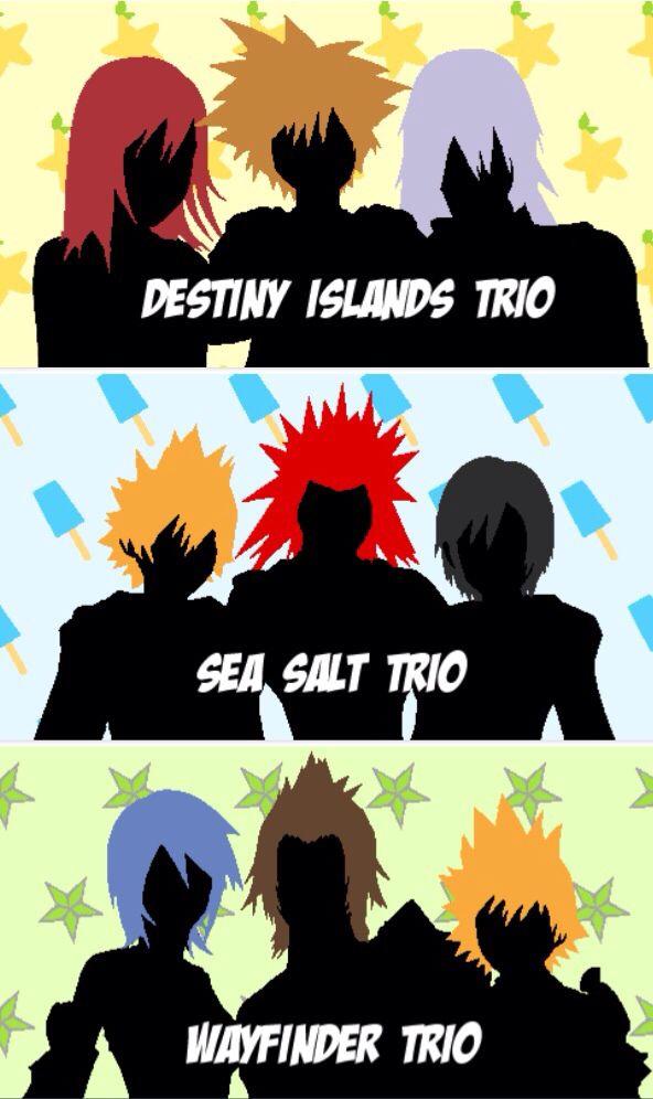 Why do they always split up! Kingdom Hearts Trios -Kairi, Sora, and Riku -Roxas, Axel, and Xion -Aqua, Terra, and Ventus (Ven)