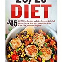 20/20 Diet: Top 45 20/20 Diet Recipes Includes Coconut Oil, Chili, Whole Foods, Nuts And Vegetables-Steer Clear Of Common…, topcookbox.com