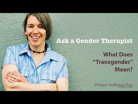 "Ask a Gender Therapist: What Does ""Transgender"" Mean? - Dara Hoffman-Fox http://darahoffmanfox.com/whatdoestransgendermean/"