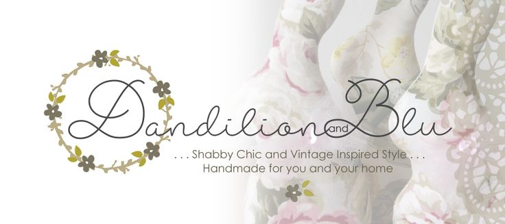 Dandilion and Blu ~ Shabby chic and vintage inspired style, handmade for you and your home.
