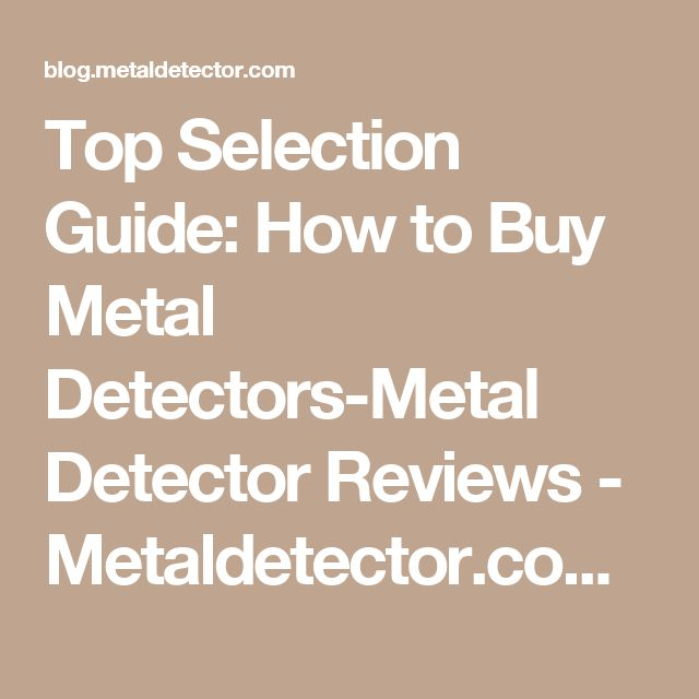 Top Selection Guide: How to Buy Metal Detectors-Metal Detector Reviews - Metaldetector.com – Blog – Metal Detector products from Detector Electronics Corp