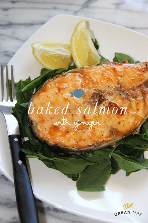 Baked salmon with ginger - http://theurbanmrs.com/baked-salmon-with-ginger/