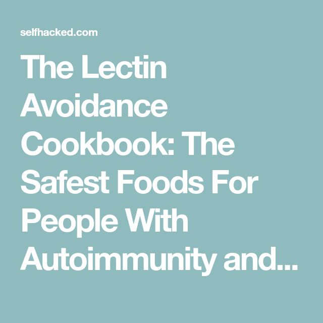 The Lectin Avoidance Cookbook: The Safest Foods For People With Autoimmunity and Food Sensitivities - Selfhacked