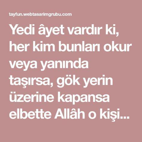 Yedi âyet vardır ki, her kim bunları okur veya yanında taşırsa, gök yerin üzerine kapansa elbette Allâh o kişiye bir çıkış ve kurtuluş yaratır.