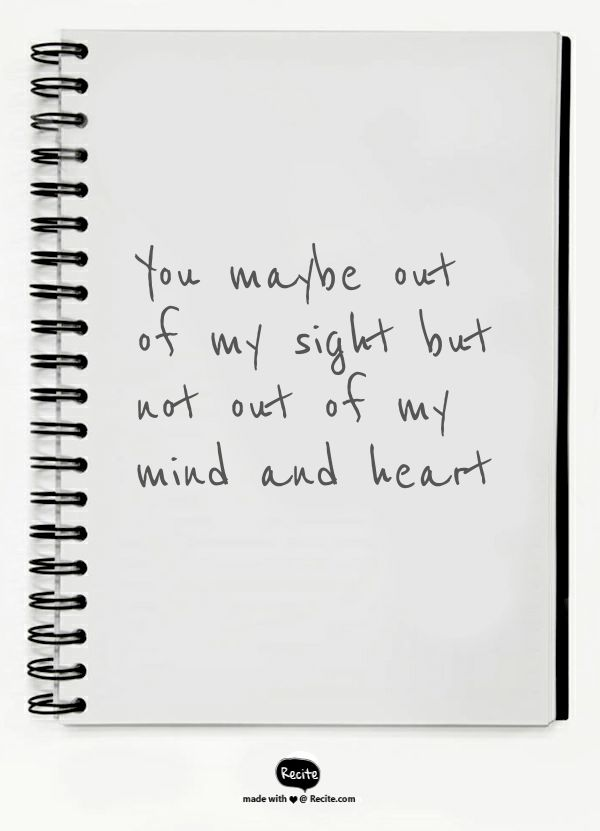 You maybe out of my sight but not out of my mind and heart - Quote From Recite.com #RECITE #QUOTE