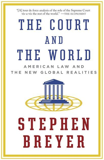 "Book review: ""The Court and the World: American Law and the New Global Realities"" by Stephen Breyer"
