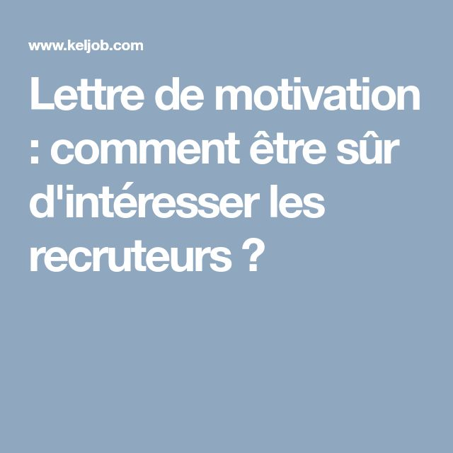 lettre de motivation   comment  u00eatre s u00fbr d u0026 39 int u00e9resser les