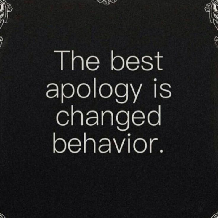 So Damn True. Even If The Apology Is To Yourself For Not Being All That You Know You Can And Should Be. Changed Behavior Proves Your Sorry.                                                                                                                                                     More