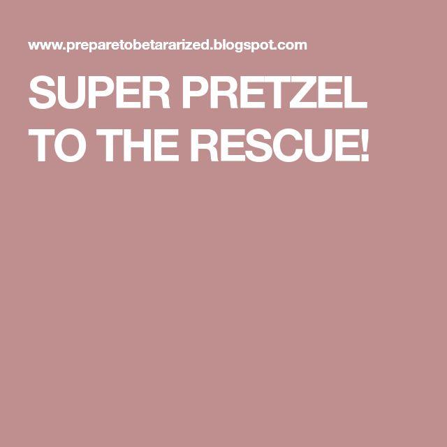 SUPER PRETZEL TO THE RESCUE!