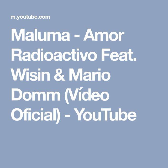 Maluma - Amor Radioactivo Feat. Wisin & Mario Domm (Vídeo Oficial) - YouTube